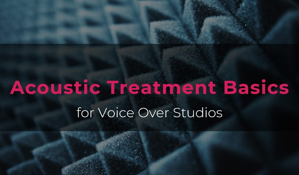 Acoustic Treatment Basics for Voice Over Studios