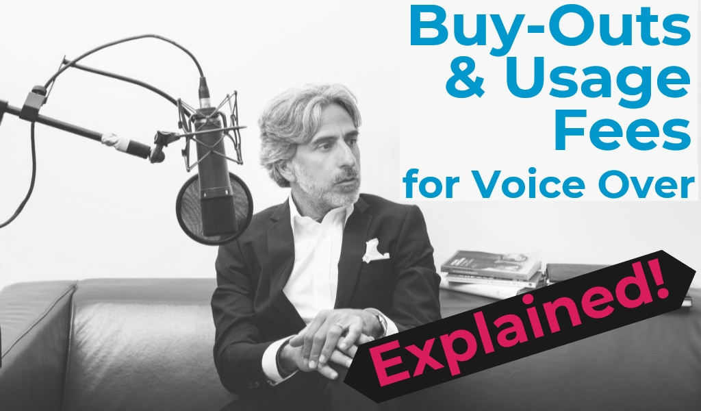 Buy-Outs and Usage Fees for Voice Over Explained