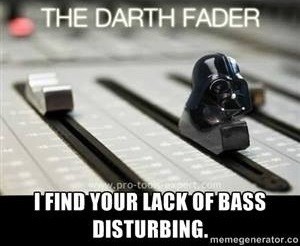 I find your lack of bass disturbing with Darth Vader head on channel mixer